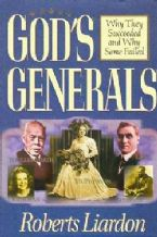 God's Generals 1 : Why They Succeeded and Why Some Fail (book) by Roberts Liardon