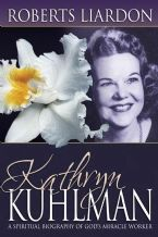 Kathryn Kuhlman: A Spiritual Biography of God's Miracle Worker (book) by Roberts Liardon