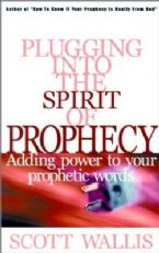 Plugging into the Spirit of Prophecy (book) by Scott Wallis