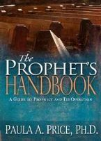 The Prophet's Handbook: A Guide to Prophecy and it's Operation (book) by Dr. Paula Price