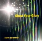 Show Your Glory (Prophetic Music CD) by Steve Swanson