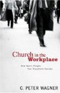 CThe Church in the Workplace (Book) by C. Peter Wagner - Click To Enlarge