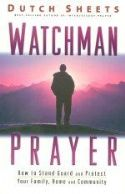 CWatchman Prayer: How to Stand Guard and Protect Your Family, Home and Community (book) by Dutch Sheets - Click To Enlarge